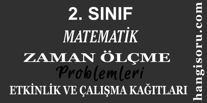 2. Sınıf Matematik Zaman Ölçme Problemleri ve Etkinlikleri