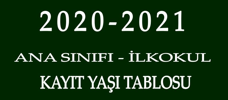2020-2021 Ana Sınıfı ve 1. Sınıf Kayıt Yaşı Tablosu
