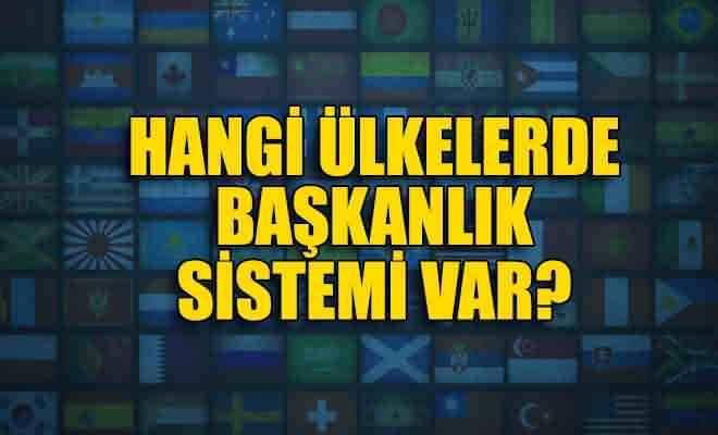 Başkanlık Sistemi Nedir? Hangi Ülkelerde Başkanlık Sistemi Var?