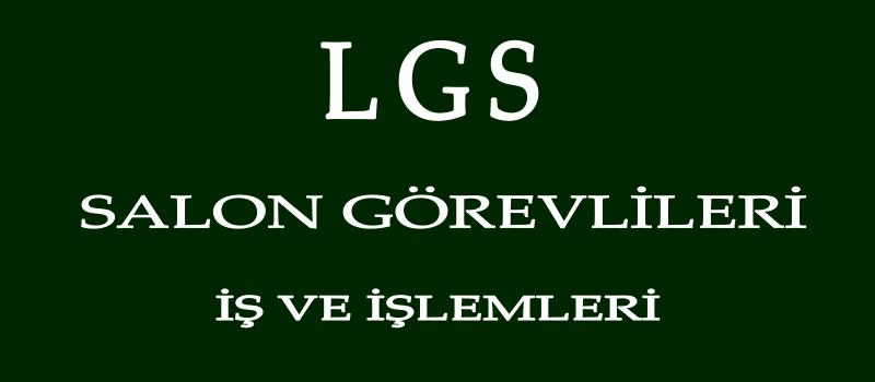 LGS Salon Görevlerinin Yapacağı İşlemler