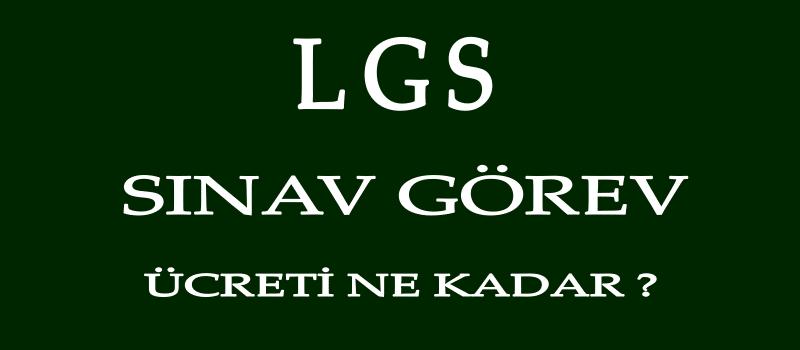 2020 LGS Sınav Görev Ücreti Ne Kadar?